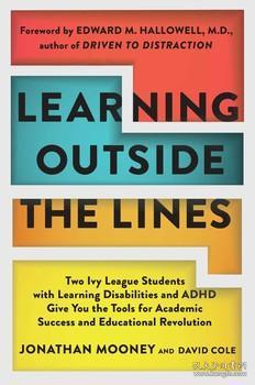 Learning Outside The Lines:Two Ivy League Students with Learning Disabilities and ADHD Give You the Tools for Academic Success and Educational Revolution