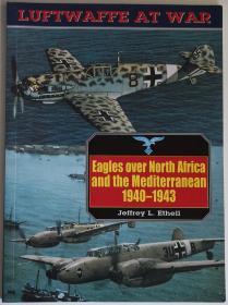英文原版Eagles over North Africa and the Mediterranean北非地中海上空的鹰1940-1943二战德国意大利空军战斗机轰炸机侦察机运输机水上飞机轴心国历史写真德军彩色黑白老照片梅塞施密特Messerschmidt Bf 109 110福克伍尔夫Focke Wulf FW 190容克斯Junkers Ju 52 87 88 Luftwaffe at War