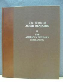 The Works of Asher Benjamin: II: The American Builders Companion