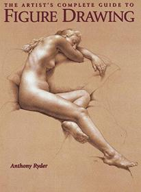 The Artist's Complete Guide to Figure Drawing: A Contemporary Master Reveals the Secrets of Drawing the Human Form-艺术家的图形绘画完整指南:当代大师揭示了绘制人体形状的秘密