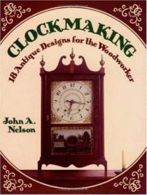 Clockmaking: 18 Antique Designs for the Woodworker (Discover Nature Series)-钟表制造:18个古董设计的木工(探索自然系列)