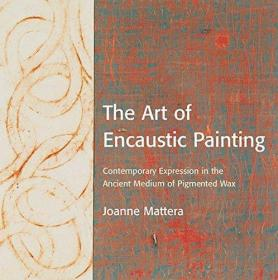 The Art of Encaustic Painting: Contemporary Expression in the Ancient Medium of Pigmented Wax-蜡画艺术:古代蜡染媒介的当代表现