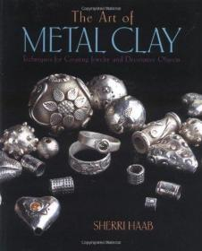 The Art of Metal Clay: Techniques for Creating Jewelry and Decorative Objects-金属粘土艺术:制作珠宝和装饰物品的技术