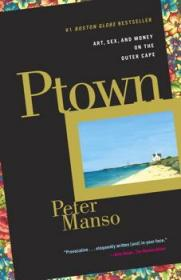Ptown: Art, Sex, and Money on the Outer Cape-托顿:外海角的艺术、性和金钱