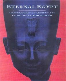Eternal Egypt: Masterworks of Ancient Art from the British Museum