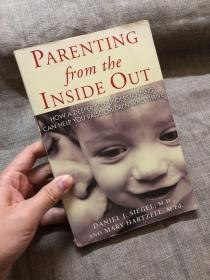 Parenting from the Inside Out: How a Deeper Self-Understanding Can Help You Raise Children Who Thrive 由内而外的教养 : 做好父母,从接纳自己开始 【英文版】