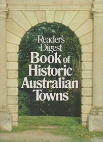READERS DIGEST BOOK OF HISTORIC AUSTRALIAN TOWNS