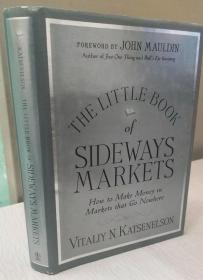 The Little Book of Sideways Markets : How to Make Money in Markets that Go Nowhere 【精装原版,品相佳】