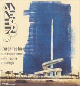 Les années 30, larchitecture et les arts de lespace entre industrie et nostalgie