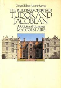 The Buildings of Britain: Tudor & Jacobean. A Guide and Gazetteer