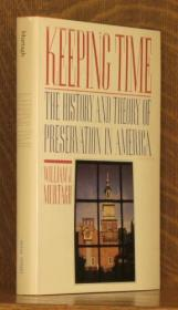 Keeping Time The History and Theory of Preservation in America [inscribed by author]