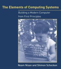 The Elements of Computing Systems:Building a Modern Computer from First Principles计算机系统要素:从零开始构建现代计算机,英文原版