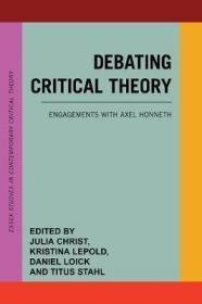 [英文]《批判理论论争》(副标题:与霍耐特的论战/争论)Debating Critical Theory : Engagements with Axel Honneth (关于德国法兰克福大学社会研究所所长阿克塞尔·霍耐特批判性理论的重点书籍)《关于批评性理论的讨论、辩论》 霍耐特承认理论 重点研究书籍
