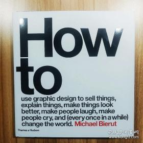 How to use graphic design to sell things, explain things, make things look better, make people laugh, make people cry, and  change the world(九九新,无塑封)
