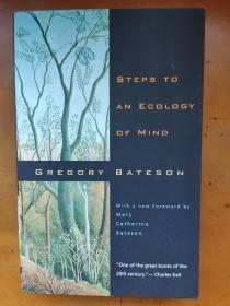 Steps to an Ecology of Mind: Collected Essays in Anthropology, Psychiatry, Evolution, and Epistemology Gregory Bateson 格雷戈里·贝特森 with a new foreword by Mary Catherine Bateson