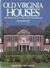 Old Virginia Houses: The Mobjack Bay Country and Along the James River (Two Volumes In One)