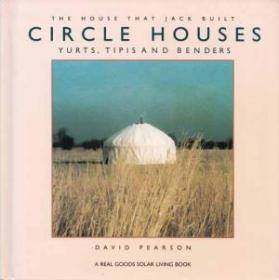 Circle Houses: Yurts, Tipis and Benders (The House That Jack Built)