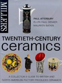 Millers Twentieth Century Ceramics . A Collectors Guide to British and North American Factory-P...