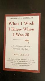 What I Wish I Knew When I Was 20:A Crash Course on Making Your Place in the World Tina Seelig / HarperOne