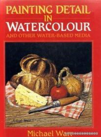 Painting Detail in Watercolour and Other Water-Based Media