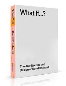 What If.?: The Architecture and Design of David Rockwell