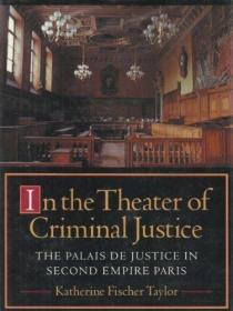 In The Theater Of Criminal Justice The Palais de Justice in Second Empire Paris.