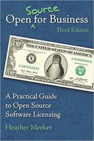 Open (Source) for Business: A Practical Guide to Open Source Software Licensing - Third Edition