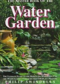 THE MASTER BOOK OF THE WATER GARDEN: The Ultimate Guide to the Design and Maintenance of the Wate...