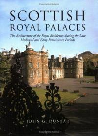 SCOTTISH ROYAL PALACES the Architecture of the Royal Residences During the Late Medieval and Earl...
