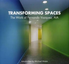 Transforming Spaces: The Work of Fernando Vazquez, AIA