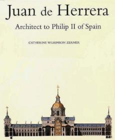 Juan de Herrera: Architect to Philip II of Spain.