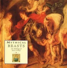 Mythical Beasts : An Anthology Of Verse & Prose :