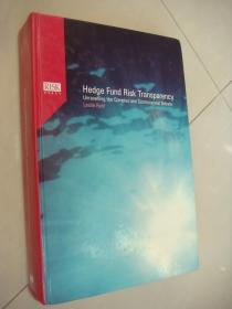 (RISK BOOKS) Hedge Fund Risk Transparency:Unravelling the Complex and Controversial Debate (By  Leslie Rahl-Capital Market Risk Advisors) 《风除管理丛书-对冲基金风险透明度》  英文原版 和[]精装16开 全铜版纸701页,很重 英国印制。近新未阅