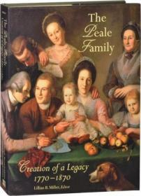 The Peale Family: Creation of a Legacy 1770 - 1870 (First Edition)