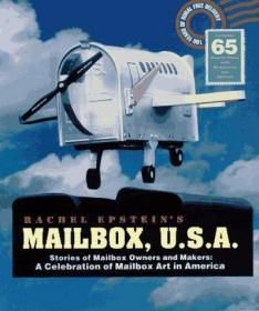 Mailbox, U. S. A. : Stories of Mailbox Owners and Makers: A Celebration of Mailbox Art in America