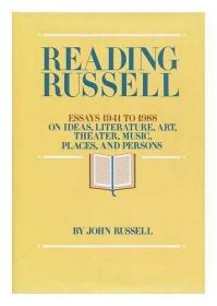 Reading Russell : Essays, 1941-1988 on Ideas, Literature, Art, Theatre, Music, Places, & Persons