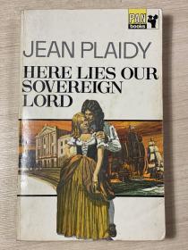 【英文原版小说】HERE LIES OUR SOVEREIGN LORD by JEAN PLAIDY