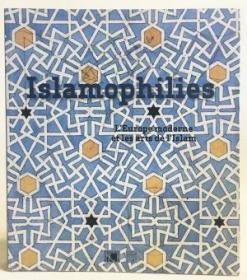 Islamophilies : LEurope Moderne ét les Arts de lIslam