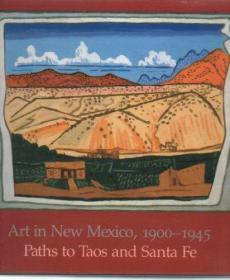 Art in New Mexico, 1900-45: Paths to Taos and Santa Fe