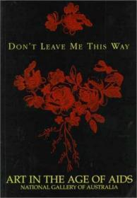 Dont Leave Me This Way: Art in the Age of AIDS