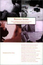 Between Artists: Twelve Contemporary American Artists Interview Twelve Contemporary American Artists