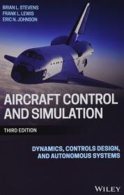 预订   Aircraft Control and Simulation: Dynamics, Controls Design, and Autonomous Systems – Illustrated, 26 Feb. 2016 by (Author), Frank L. Lewis (Author), Eric N. Johnson (Author)英文原版