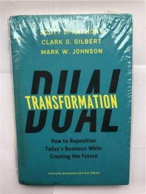 Dual Transformation: How to Reposition Today's Business While Creating the Future(英文原版,16开硬精装,未启封)