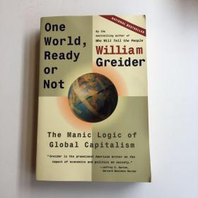 One World Ready or Not : The Manic Logic of Global Capitalism
