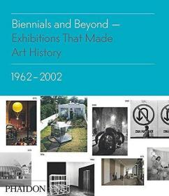 Biennials and beyond: Exhibitions that made art history 1962 - 2002.
