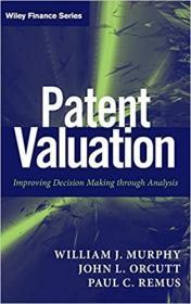 Patent Valuation: Improving Decision Making through Analysis专利估值:通过分析改进决策,英文原版
