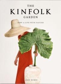 现货The Kinfolk Garden: How to Live with Nature 家居花园 与自然共处 探索世界各地花园与满是植物的家园 英文原版