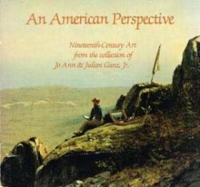 An American Perspective: Nineteenth-Century Art from the collection of Jo Ann & Julian Ganz, Jr.