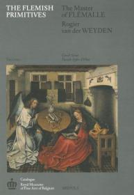 The Flemish Primitives I: The Master of Flémalle and Rogier van der Weyden Groups: Catalogue of E...