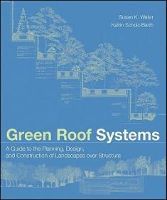 预订Green Roof Systems:  A Guide To The Planning, Design And Construction Of Building Over Structure